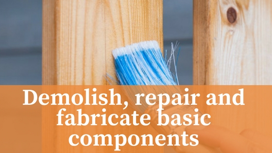 Demolish, repair and fabricate basic components