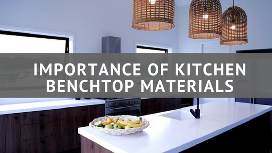 Importance of Kitchen Benchtop Materials