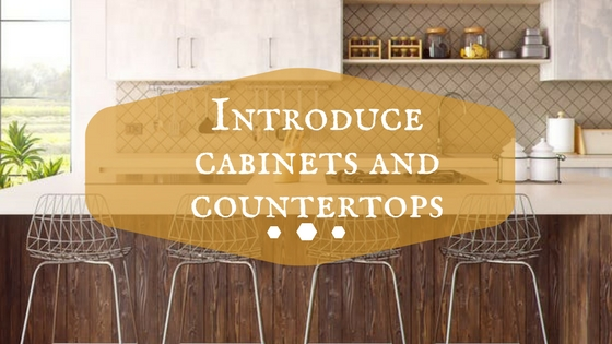 Introduce cabinets and countertops