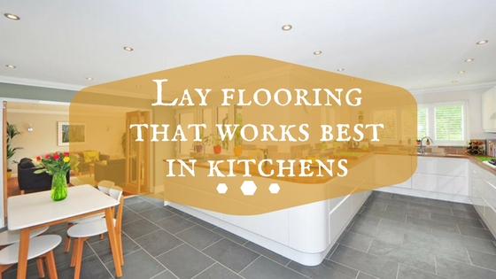 Lay flooring that works best in kitchens
