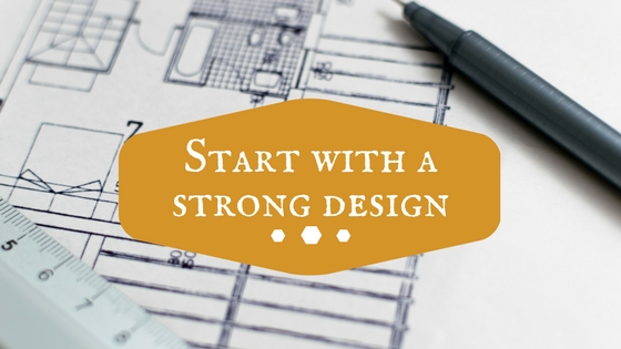 Start with a strong design